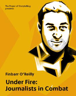 The Power of Storytelling prezintă: Under Fire: Journalists in Combat Proiecție de film + Q&A cu Finbarr O'Reilly