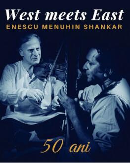 West meets East - Enescu, Menuhin, Shankar | București JAZZMINE | 50 de ani de la legendarul proiect al lui Yehudi Menuhin și Ravi Shankar