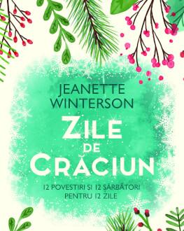 """Cel mai frumos cadou de Sărbători: lansarea volumului """"Zile de Crăciun"""" de Jeanette Winterson și întâlnire prin Skype cu autoare Un volum inedit cu 12 povestiri și 12 rețete îmbietoare pentru cele 12 zile ale Crăciunului"""