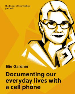 The Power of Storytelling prezintă: Cum documentezi viața de zi cu zi cu telefonul cu Elie Gardner
