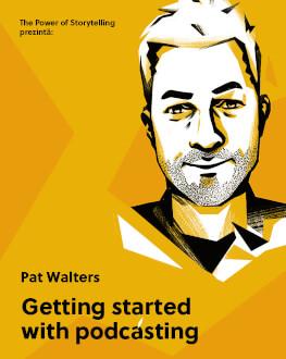 The Power of Storytelling prezintă: Învață să creezi un podcast cu Pat Walters