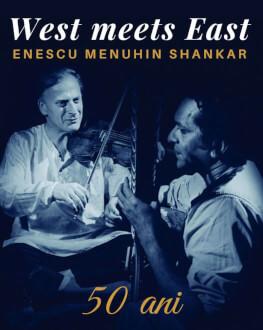 West meets East - Enescu, Menuhin, Shankar | Pitești JAZZMINE | 50 de ani de la legendarul proiect al lui Yehudi Menuhin și Ravi Shankar