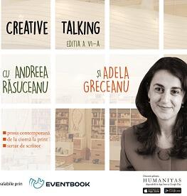 """""""Creative talking"""" cu Andreea Răsuceanu și Adela Greceanu – a VI-a ediție marți, 27 martie, ora 19, la Librăria Humanitas de la Cișmigiu"""