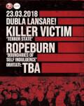 Dubla Lansare! Killer Victim / Ropeburn / Invitati: TBA