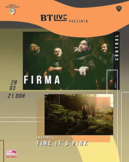 FiRMA. Invitați: Fine, It`s Pink la BT Live
