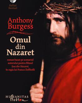 """""""Omul din Nazaret"""": Romanul în care Anthony Burgess reconstituie parcursul lui Isus într-un dialog permanent cu Scripturile Lansare de carte"""
