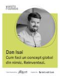 Conferinta The Vast&The Curious Dan Isai:Cum faci un concept global din nimic. Reinventezi.