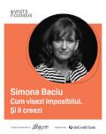 The Vast & The Curious Simona Baciu - Cum visezi imposibilul. Si il creezi.