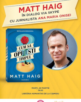 Matt Haig în dialog cu Ana Maria Onisei la Librăria Humanitas de la Cișmigiu interviu via Skype, marți, 20 martie, ora 19.00