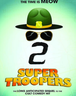 Super Troopers 2 Friday, 20 April 2018 Cinema Florin Piersic, Cluj-Napoca