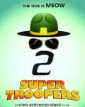Super Troopers 2 Avanpremieră