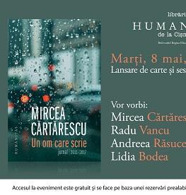 """Eveniment Mircea Cărtărescu – lansarea volumului """"Un om care scrie. Jurnal. 2011-2017"""" și sesiune de autografe marți, 8 mai, ora 19, la Librăria Humanitas de la Cișmigiu"""