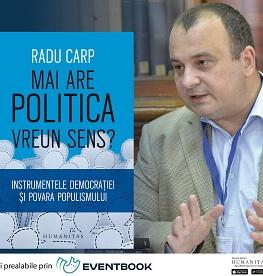 """""""Mai are politica vreun sens?Instrumentele democrației și povara populismului"""" de Radu Carp – lansare și sesiune de autografe marți, 17 aprilie, ora 19.00, la Librăria Humanitas de la Cișmigiu"""