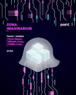 ZONA IMAGINARIUM Concert-Instalație