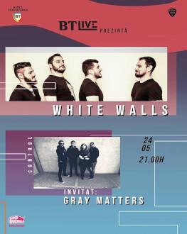 White Walls. Invitati: Gray Matters la BT Live