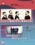 White Walls. Invitati: Gray Matters la BT Live
