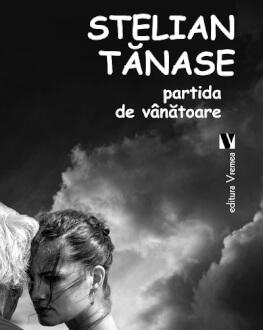 """Lansare de carte """"Partida de vânătoare"""" de Stelian Tănase, Editura Vremea vineri, 18 mai, ora 19.00, la Librăria Humanitas de la Cișmigiu"""