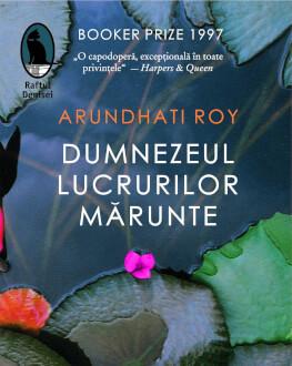 """""""Dumnezeul lucrurilor mărunte"""" de Arundhati Roy, roman recompensat cu Booker Prize în 1997, o radiografie tulburătoare a familie Lansare de carte"""