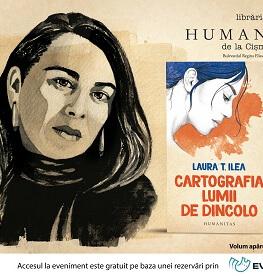 Cartografia lumii de dincolo – primul roman publicat de Laura T. Ilea în spațiul românesc, în dezbatere la Humanitas Cișmigiu