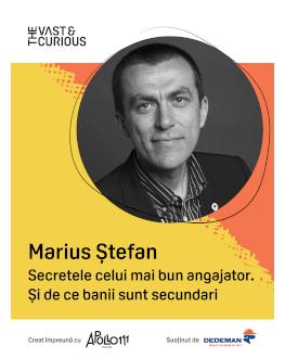 The Vast & The Curious: Marius Ștefan, fondator Autonom Secretele celui mai bun angajator. Și de ce banii sunt secundari