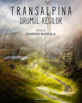 TRANSALPINA - THE ROAD OF KINGS / TRANSALPINA - DRUMUL REGILOR Astra Film Festival 2018