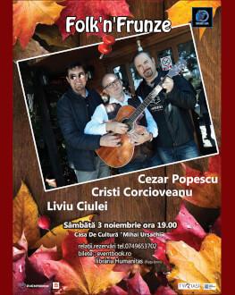 Folk'n'Frunze Cristi Corcioveanu, Cezar Popescu și Liviu Ciulei