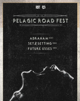 Pelagic Road Fest with Abraham, Set & Setting, Future Usses at Flying Circus