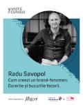 The Vast & The Curious: Radu Savopol Cum creezi un brand-fenomen. Durerile si bucuriile facerii.