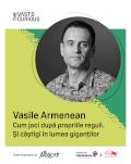 The Vast & The Curious: Vasile Armenean Cum joci după propriile reguli. Și câștigi în lumea giganților