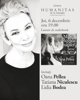 Regina Maria. Jurnal de război. 1916-1918, audiobook în lectura Oanei Pellea lansare și întâlnire cu Oana Pellea, Tatiana Niculescu și Lidia Bodea