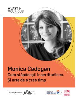 The Vast & The Curious: Monica Cadogan Cum stăpânești incertitudinea. Și arta de a crea timp