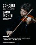 Concert cu ochii larg închiși • Valentin Şerban, vioară solo