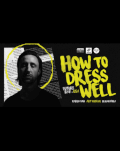 How To Dress Well (US)