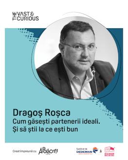 The Vast & The Curious: Dragos Roșca, Optiblu Cum găsești partenerii ideali. Și să știi la ce ești bun