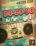 90-60-90 @ Azero Bar&Club DJ Furi & Nic.B