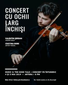 Concert cu ochii larg închiși Artiști:Valentin Şerban(vioară solo),CristinaBobe (artist vizual)
