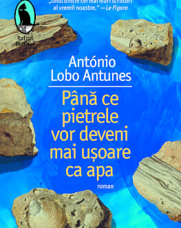 """""""Până ce pietrele vor deveni mai ușoare ca apa"""", cea mai densă și copleșitoare carte a scriitorului António Lobo Antunes Lansare de carte"""