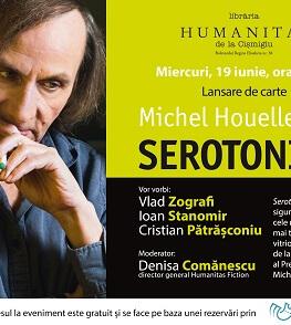 """""""Serotonină"""" de Michel Houellebecq, bestseller Bookfest 2019, o oglindă imensă pusă în fața lumii contemporane Lansare de carte miercuri, 19 mai, ora 19,00 la Librăria Humanitas de la Cișmigiu"""