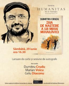 Ziua de naștere a lui Mihai Mihailovici de Dumitru Crudu, istorie personală și roman al Basarabiei lansare de carte și sesiune de autografe în Librăria Humanitas de la Cișmigiu