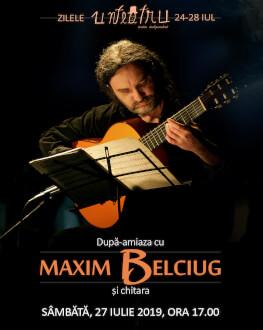 După-amiaza cu Maxim Belciug și chitara