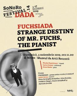 FUCHSIADA - STRANGE DESTINY OF MR. FUCHS, THE PIANIST SoNoRo Festival.14 - Acest concert include și un tur ghidat al expoziției MARe/Muzeul de Artă Recentă