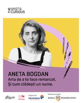 THE VAST&THE CURIOUS: ANETA BOGDAN, Brandient Arta de a te face remarcat. Și cum clădești un nume