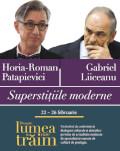 Superstițiile moderne Conferință susținută de Horia-Roman Patapievici, urmată de un dialog cu Gabriel Liiceanu