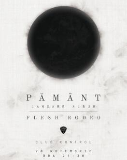 "Flesh Rodeo - Lansare ""Pământ"""
