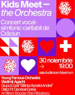 """Kids Meet The Orchestra. Concert vocal-simfonic caritabil de Crăciun Cu Young Famous Orchestra, Vladimir Agachi, Grupul Coral """"Sfântul Apostol Andrei"""" și Dirijor Pr. Decebal Gorea"""