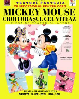 Mickey Mouse - Croitorașul cel Viteaz la Brăila Piesă de teatru cu actori