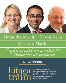 Copiii noștri în secolul 21. Perspective ale pediatriei. Conferință susținută de dr. Alexandra Martin și dr. Yuvraj Kalra, urmată de un dialog cu dr. Martin S. Martin