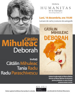 """Lansare a romanului """"Deborah"""" de Cătălin Mihuleac. In prezența autorului și a invitaților Tania Radu și Radu Paraschivescu"""