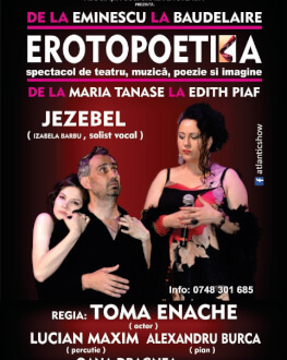 ANULAT - EROTOPOETICA - de la Eminescu la Baudelaire cu Toma Enache, de la Maria Tanase la Edith Piaf cu Jezebel