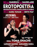 EROTOPOETICA - de la Eminescu la Baudelaire cu Toma Enache, de la Maria Tanase la Edith Piaf cu Jezebel